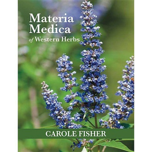 Materia Medica of Western Herbs - by  Carole Fisher (Paperback) - image 1 of 1