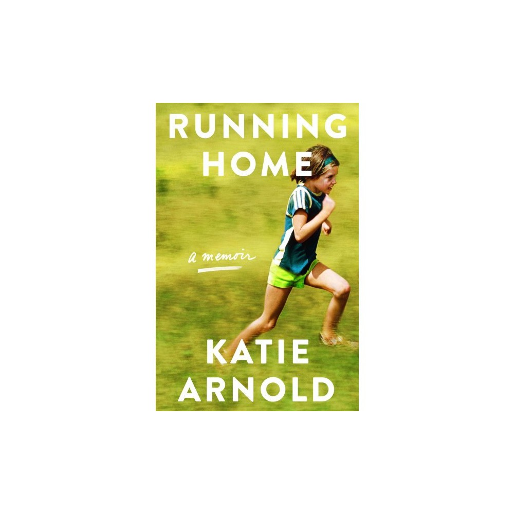 Running Home - by Katie Arnold (Hardcover)