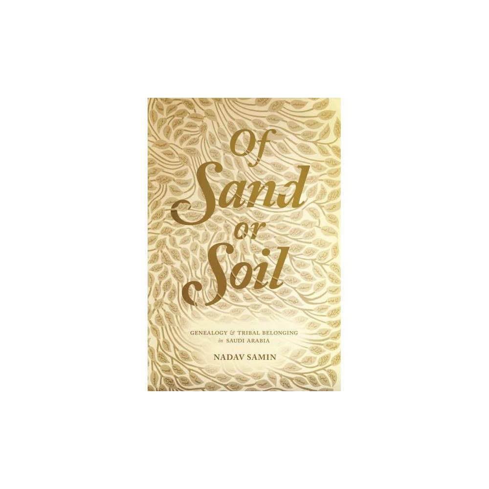 Of Sand or Soil : Genealogy and Tribal Belonging in Saudi Arabia - Reprint by Nadav Samin (Paperback)