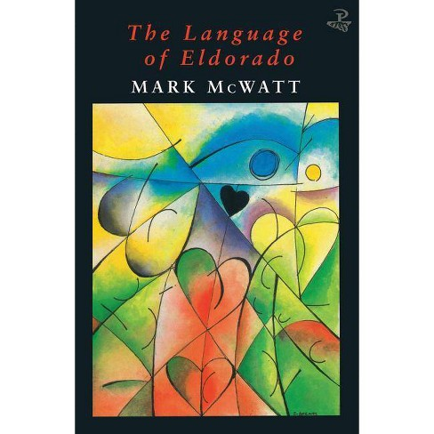 The Language of Eldorado - 2 Edition by  Mark McWatt (Paperback) - image 1 of 1