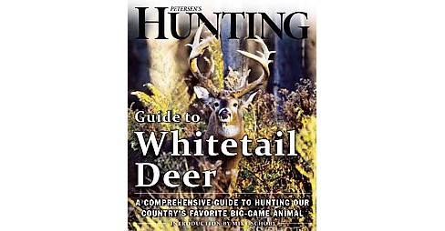Petersen's Hunting Guide to Whitetail Deer : A Comprehensive Guide to Hunting Our Country's Favorite - image 1 of 1