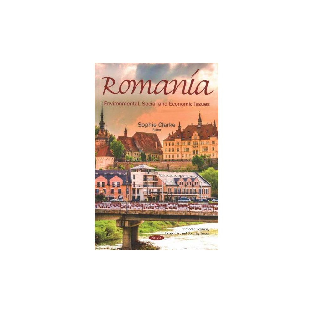 Romania : Environmental, Social and Economic Issues - (Paperback)