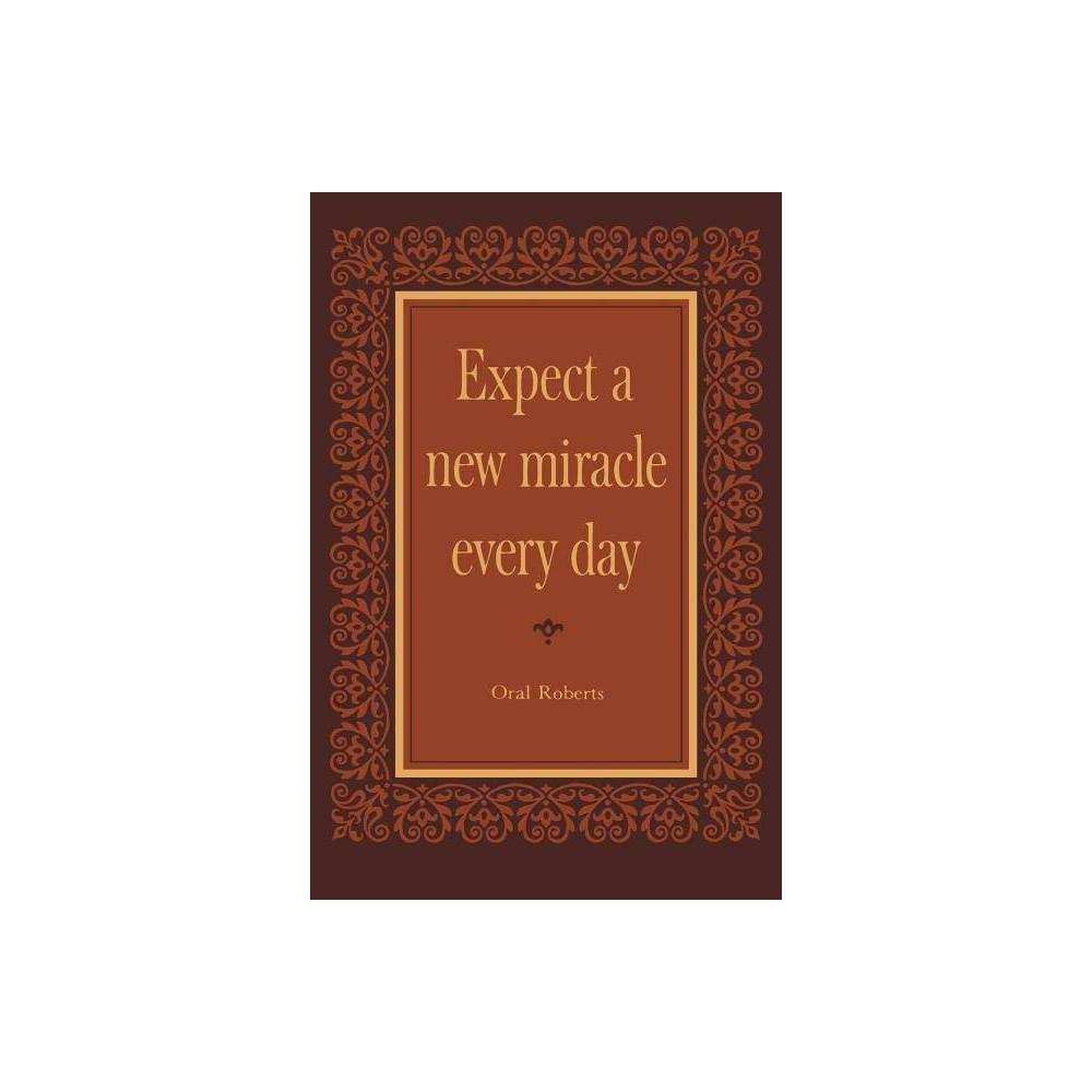 Expect A New Miracle Every Day By Oral Roberts Paperback