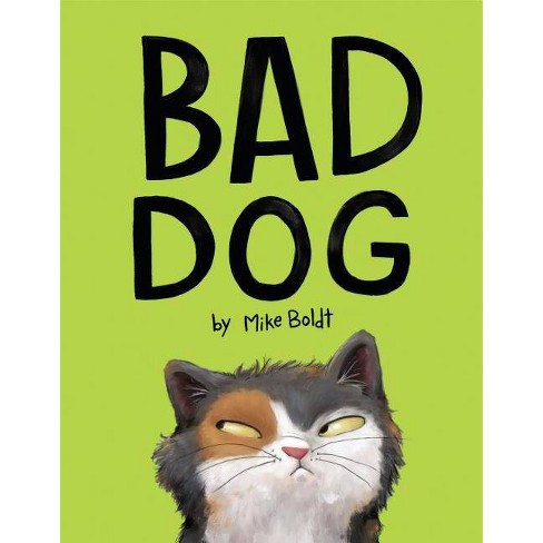 Bad Dog - by Mike Boldt (Hardcover) - image 1 of 1