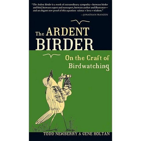 The Ardent Birder - by  Todd Newberry & Gene Holtan (Paperback) - image 1 of 1