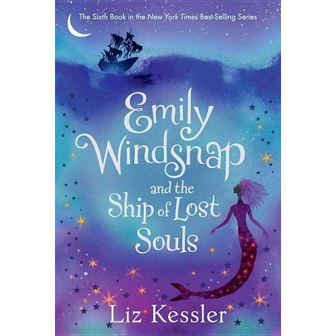 Emily Windsnap And The Ship Of Lost Souls Emily Windsnap 6 By Liz Kessler