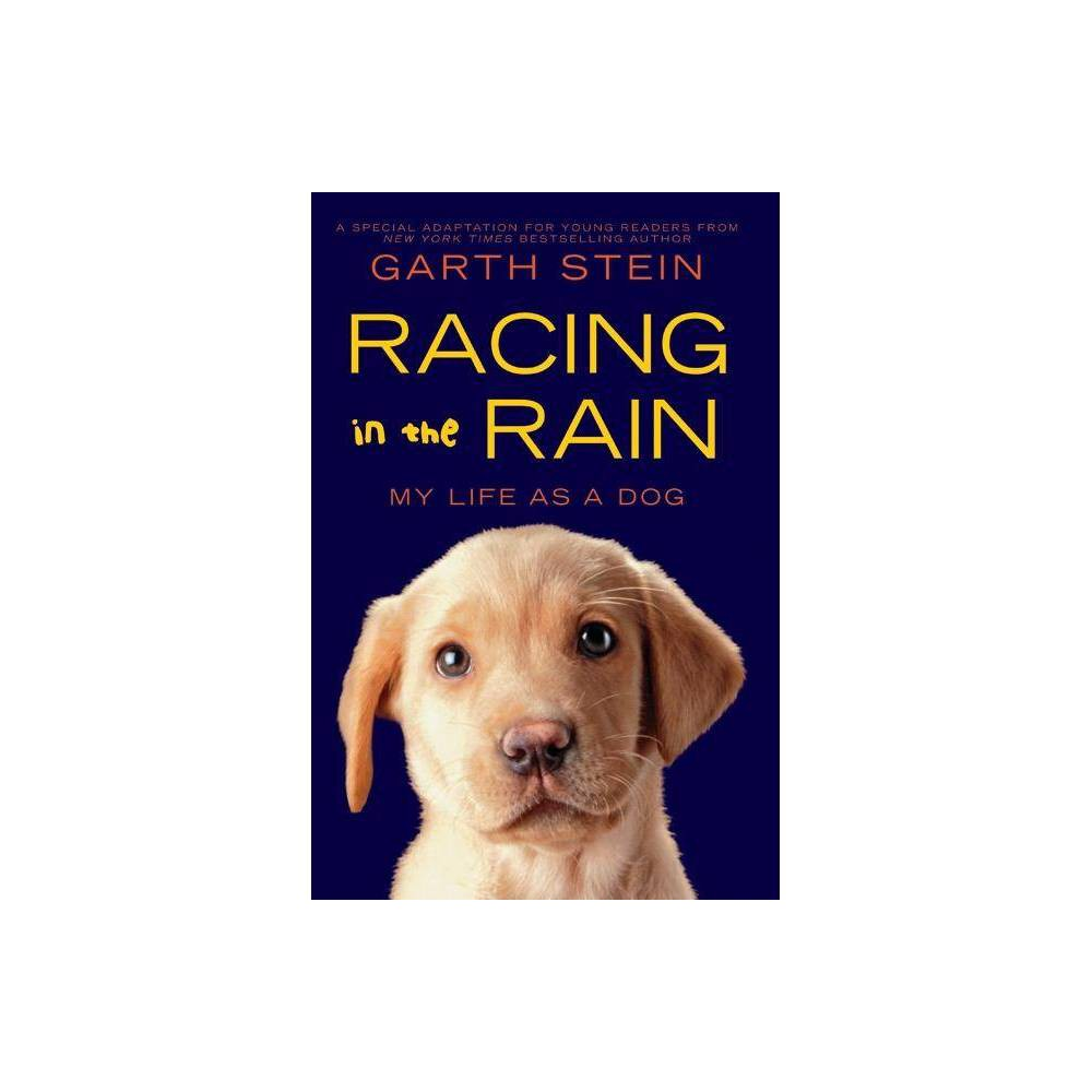 Racing in the Rain - by Garth Stein (Hardcover) Now a family friendly major motion picture from Fox 2000 Studios--featuring Milo Ventimiglia, Amanda Seyfried, and Kevin Costner as the voice of Enzo the dog! In this young readers' edition of the New York Times bestselling adult novel The Art of Racing in the Rain, meet one funny mutt--Enzo, the lovable dog who tells this story. Enzo knows he is different from other dogs. Most dogs love to chase cars, but Enzo longs to race them. He learns about racing and the world around him by watching TV and by listening to the words of his best friend, Denny, an up-and-coming race car driver, and Denny's daughter, Zo, his constant companion. Enzo finds that life is just like being on the racetrack--it isn't simply about going fast. Applying the rules of racing to his world, Enzo takes on his family's challenges and emerges a hero. In the end, Enzo holds in his heart the dream that Denny will go on to be a racing champion with his daughter by his side. For theirs is an extraordinary friendship--one that reminds us all to celebrate the triumph of the human (and canine) spirit.