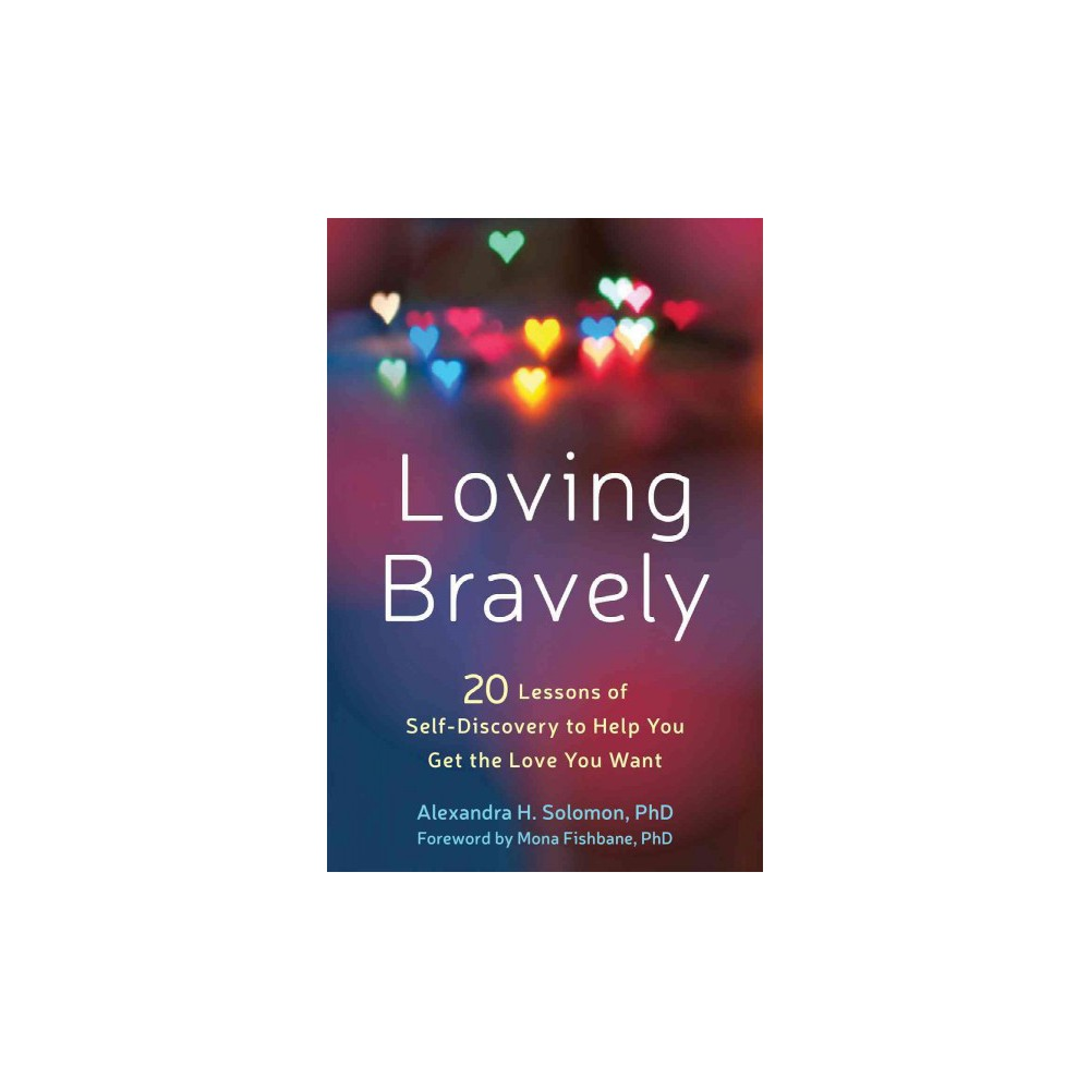 Loving Bravely : 20 Lessons of Self-Discovery to Help You Get the Love You Want (Paperback) (Ph.D.