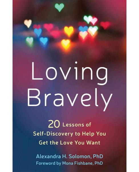 Loving Bravely : 20 Lessons of Self-Discovery to Help You Get the Love You Want (Paperback) (Ph.D. - image 1 of 1