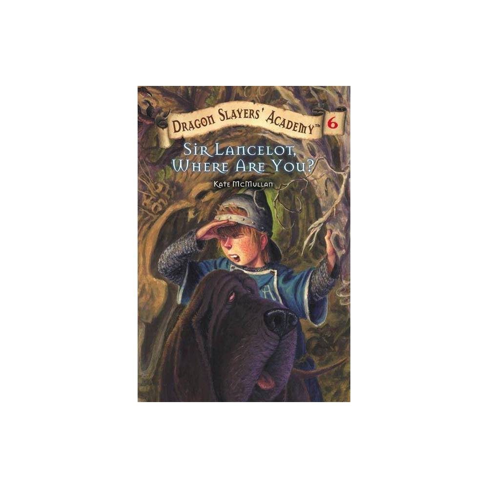 Sir Lancelot Where Are You Dragon Slayers Academy Paperback By Kate Mcmullan Paperback