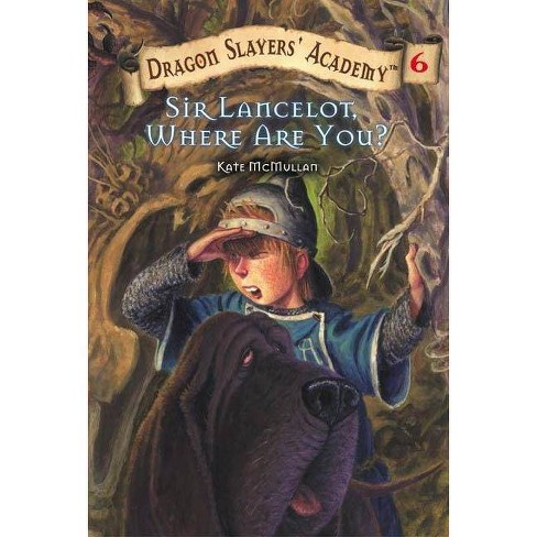 Sir Lancelot, Where Are You? - (Dragon Slayers' Academy (Paperback)) by  Kate McMullan (Paperback) - image 1 of 1