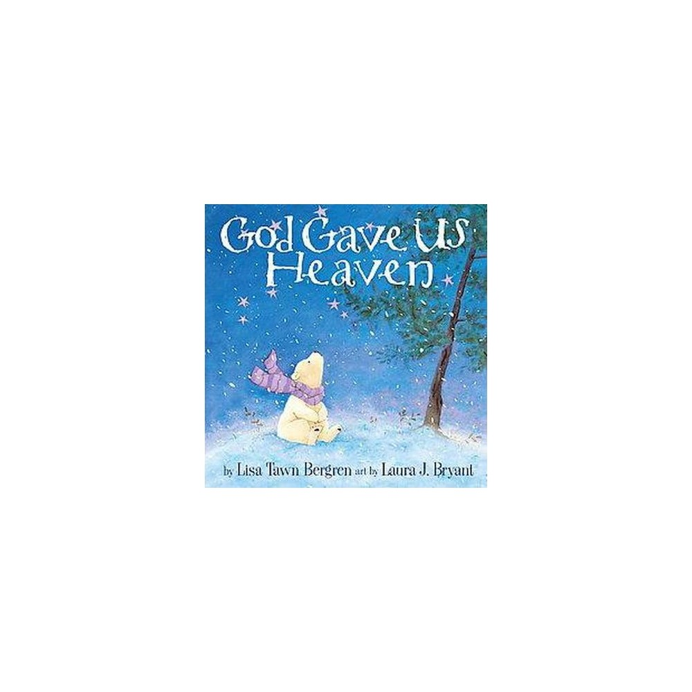 God Gave Us Heaven (Hardcover) by Lisa Tawn Bergren Little Cub's father explains to her that God created heaven, the most wonderful place, because He loves us and never wants to be far from us.