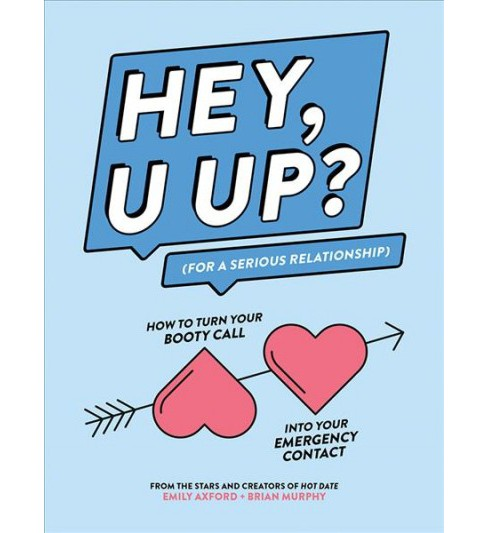 Hey, U Up? (For a Serious Relationship) : How to Turn Your Booty Call into Your Emergency Contact - image 1 of 1