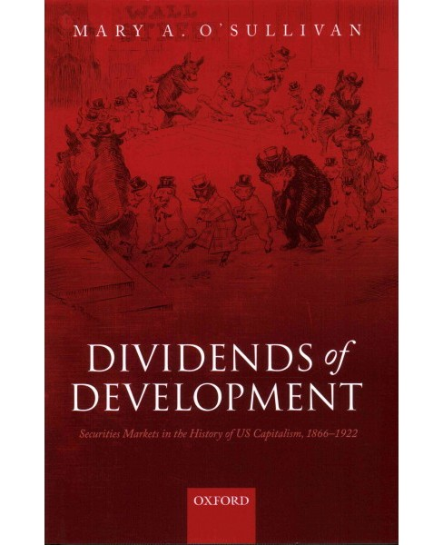 Dividends of Development : Securities Markets in the History of US Capitalism, 1865-1922 (Hardcover) - image 1 of 1