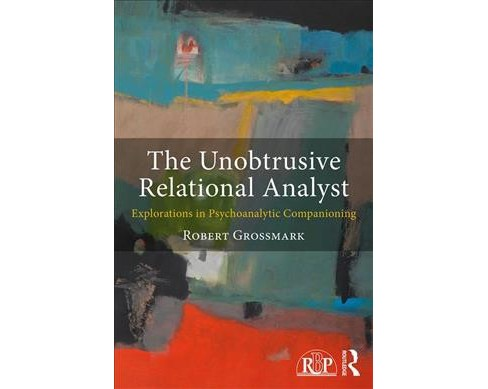Unobtrusive Relational Analyst : Explorations in Psychoanalytic Companioning -  (Paperback) - image 1 of 1