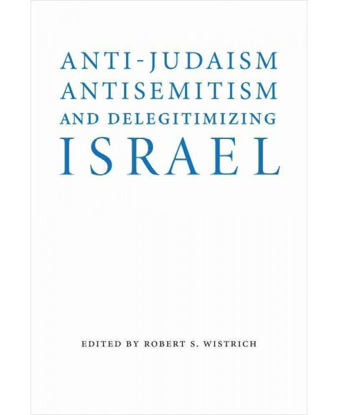 Anti-Judaism, Antisemitism, and Delegitimizing Israel (Hardcover) - image 1 of 1