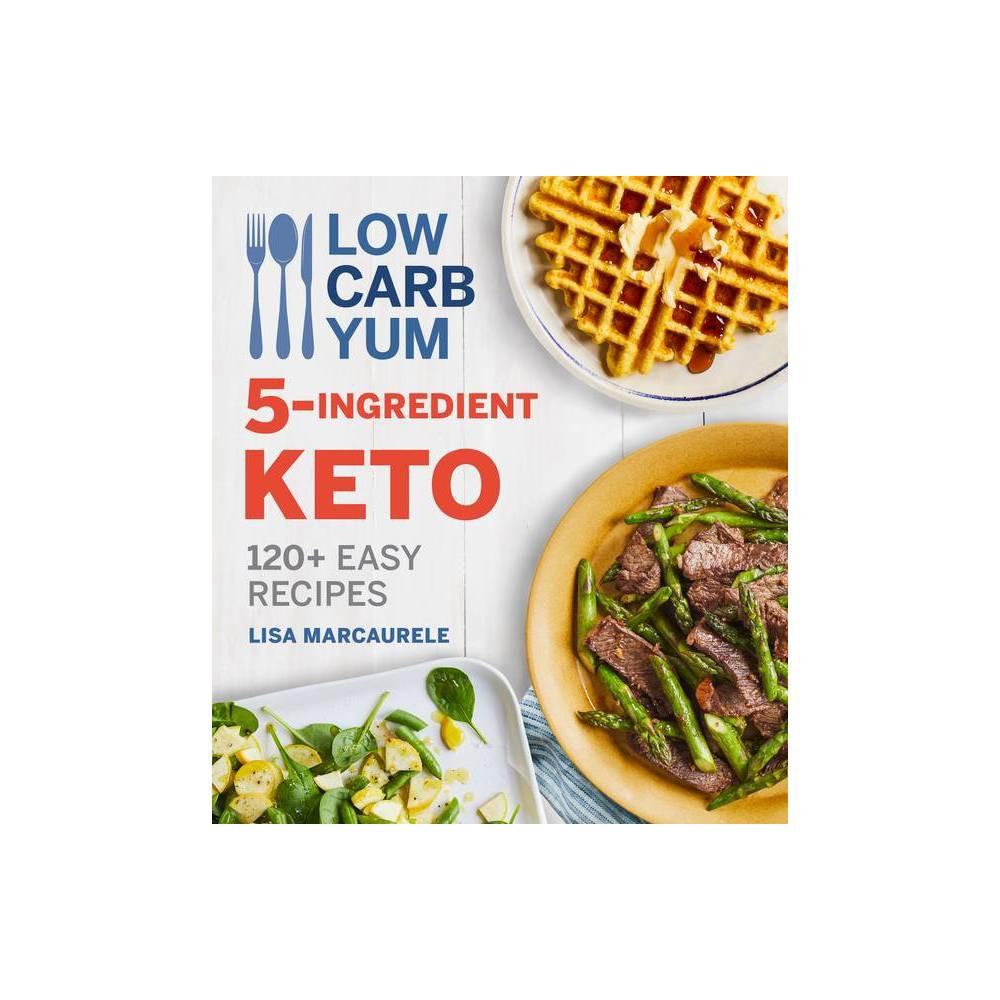 Low Carb Yum 5 Ingredient Keto By Lisa Marcaurele Paperback