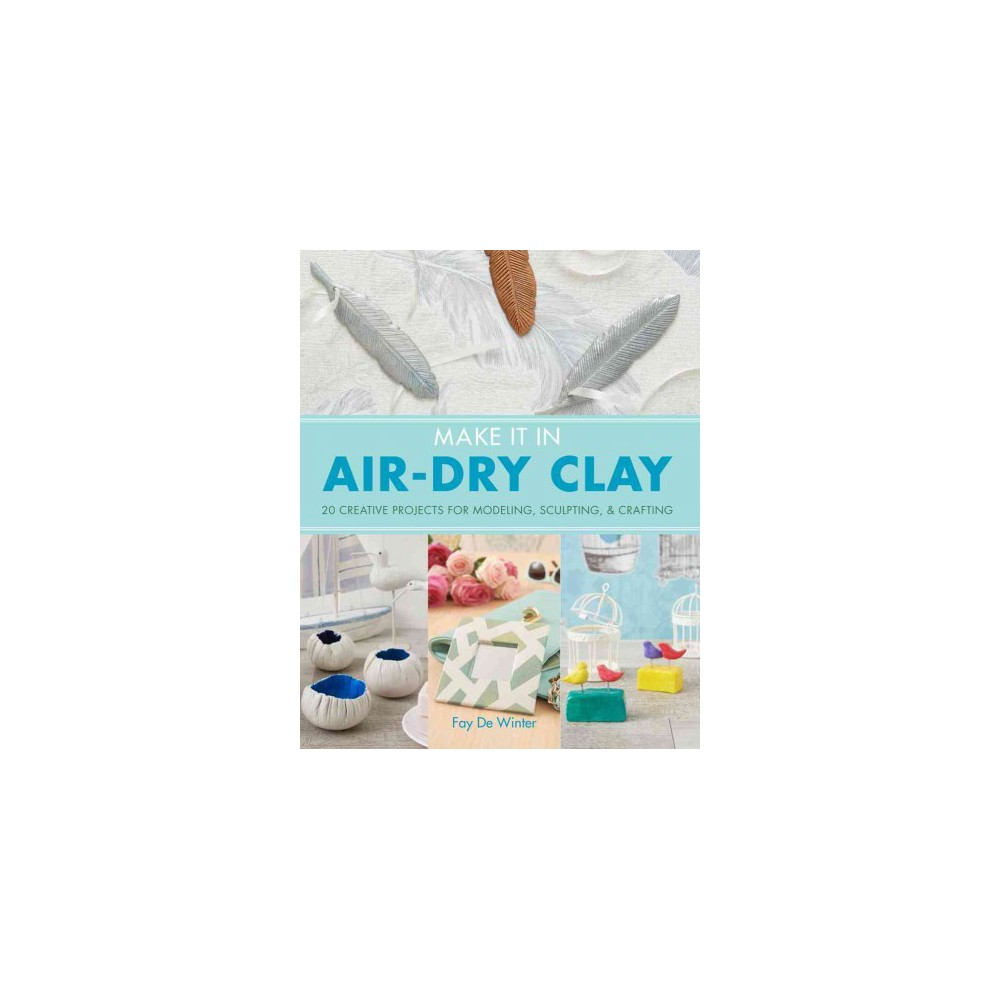 Make It in Air-Dry Clay (Paperback) (Fay De Winter)