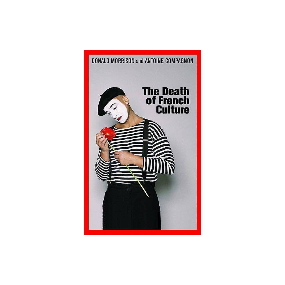 The Death Of French Culture By Donald Morrison Antoine Compagnon Paperback