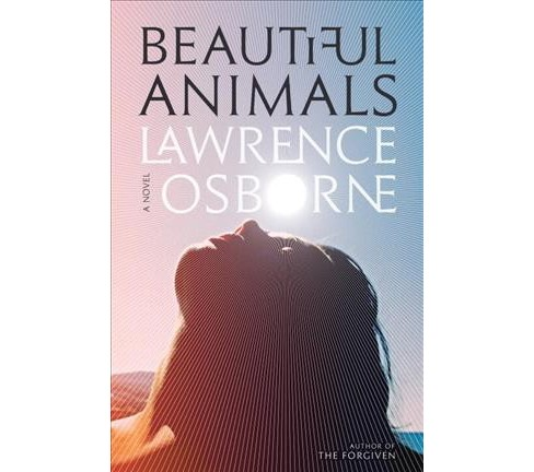 Beautiful Animals -  by Lawrence Osborne (Hardcover) - image 1 of 1