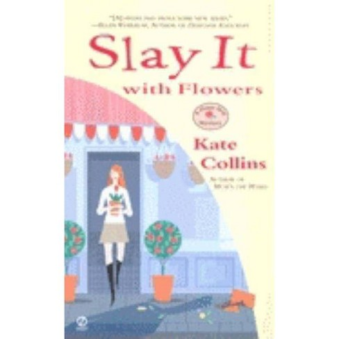 Slay It with Flowers - (Flower Shop Mysteries (Paperback)) by  Kate Collins (Paperback) - image 1 of 1