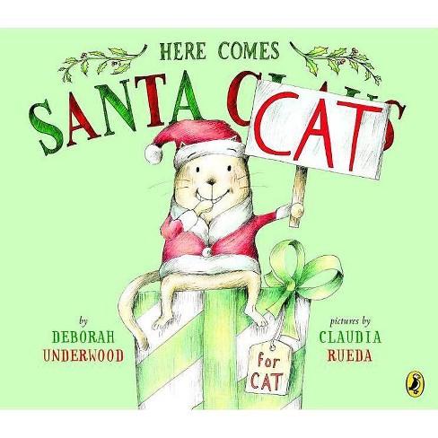 Here Comes Santa Cat - by  Deborah Underwood (Paperback) - image 1 of 1