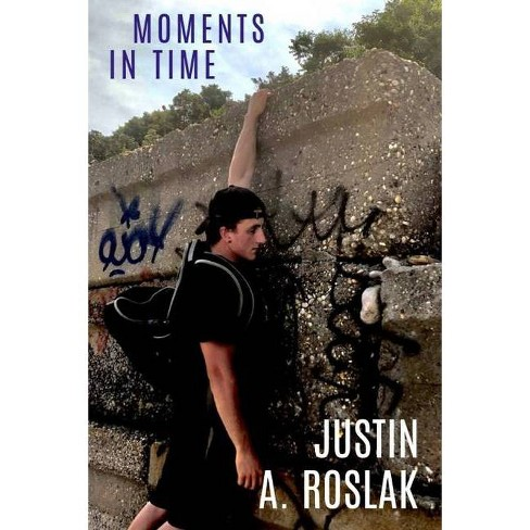 Moments In Time - by  Justin a Roslak (Paperback) - image 1 of 1
