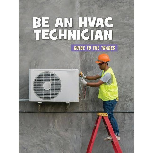 Be an HVAC Technician - (21st Century Skills Library: Guide to the Trades) by  Wil Mara (Paperback) - image 1 of 1