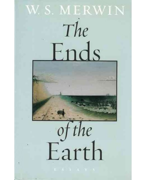 Ends of the Earth : Essays (Paperback) (W. S. Merwin) - image 1 of 1