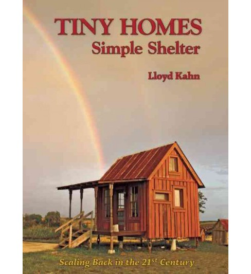 Tiny Homes : Simple Shelter: Scaling Back in the 21st Century (Original) (Paperback) (Lloyd Kahn) - image 1 of 1