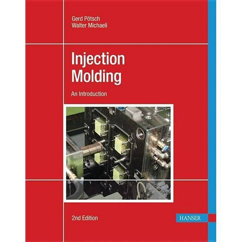 Injection Molding 2e - 2 Edition by  Gerd Potsch (Paperback) - image 1 of 1