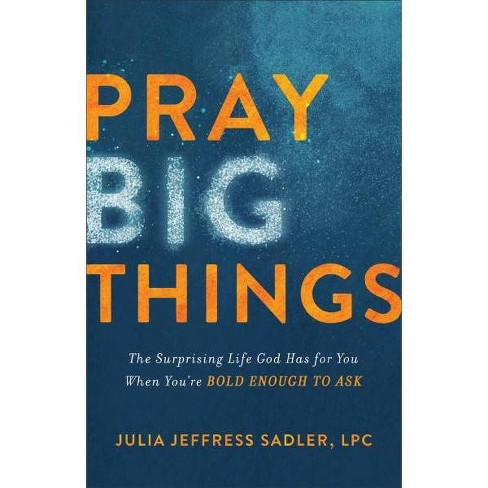 Pray Big Things : The Surprising Life God Has for You When You're Bold Enough to Ask -  (Paperback) - image 1 of 1