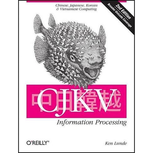 CJKV Information Processing - 2 Edition by  Ken Lunde (Paperback) - image 1 of 1