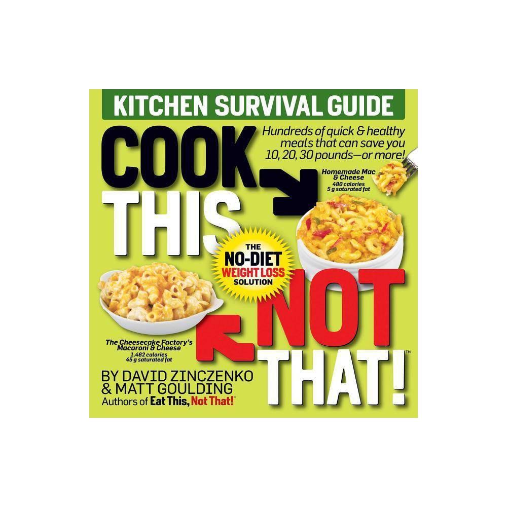 Cook This Not That! Kitchen Survival Guide - by David Zinczenko & Matt Goulding (Paperback) Best