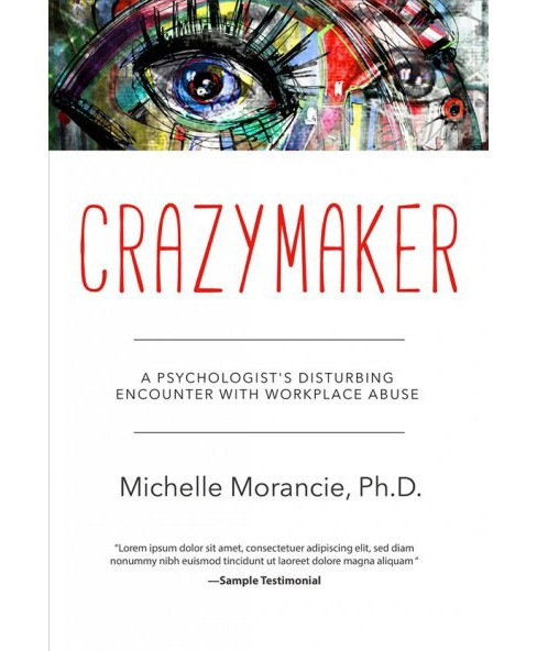 Crazymaker : A Psychologist's Disturbing Encounter With Workplace Abuse -  (Paperback) - image 1 of 1