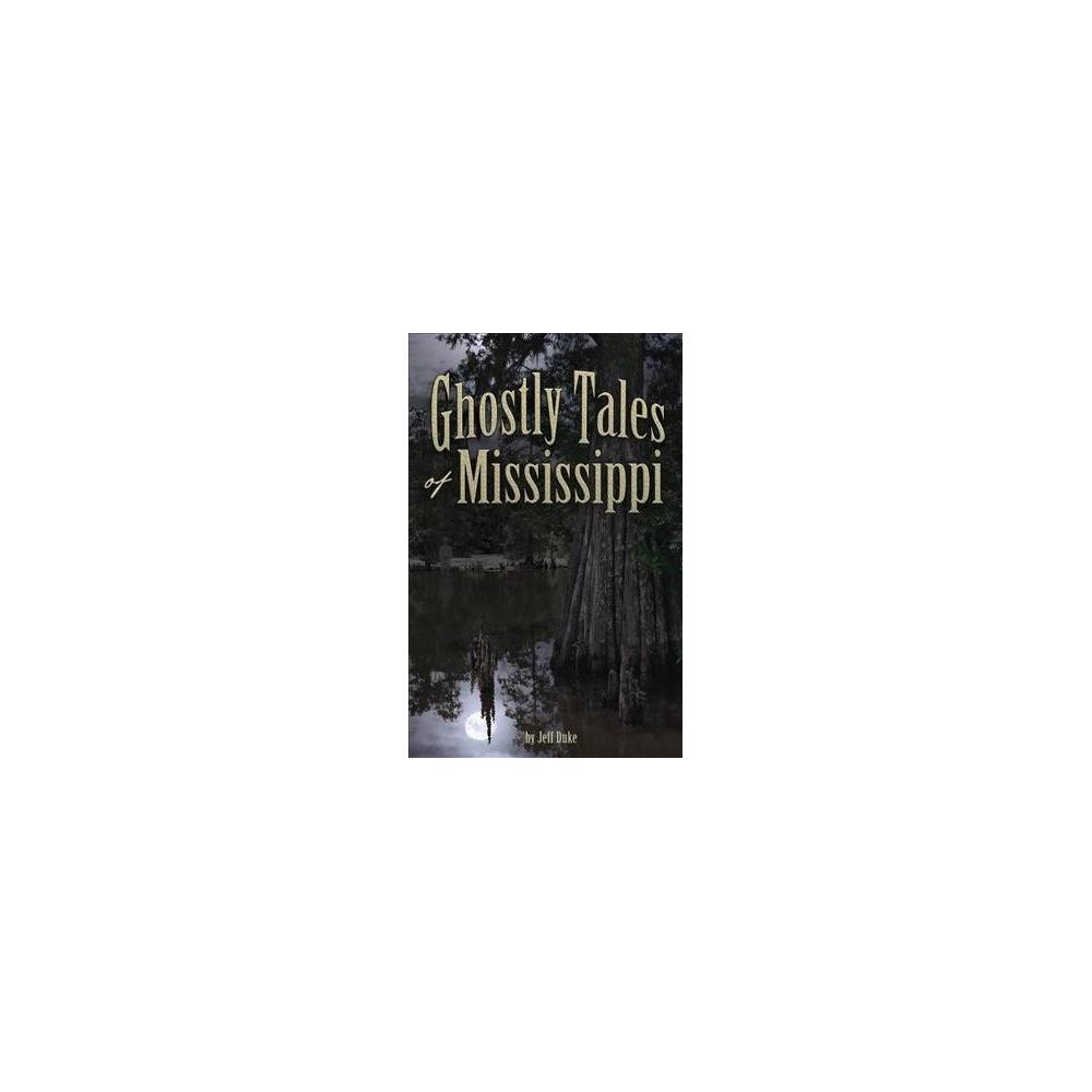 Ghostly Tales of Mississippi - (Ghostly Tales) by Jeff Duke (Hardcover)