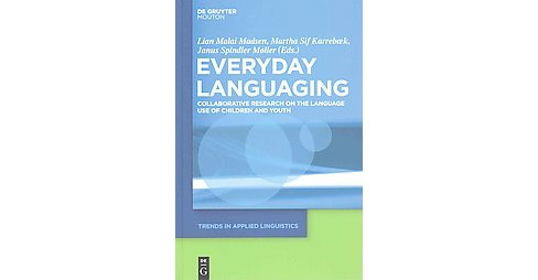 Everyday Languaging : Collaborative Research on the Language Use of Children and Youth (Hardcover) - image 1 of 1