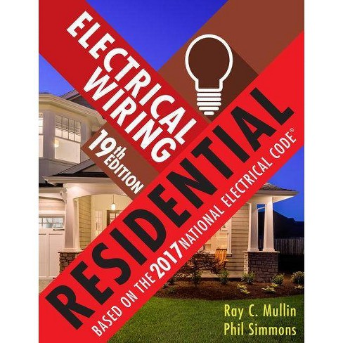 Electrical Wiring Residential - 19 Edition by Ray C Mullin & Phil Simmons on residential plumbing codes, residential electric wire guide, residential grounding codes,