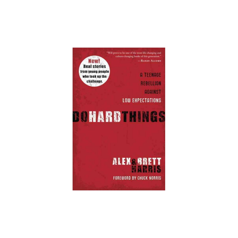 Do Hard Things : A Teenage Rebellion Against Low Expectations (Reprint) (Paperback) (Alex Harris & Brett
