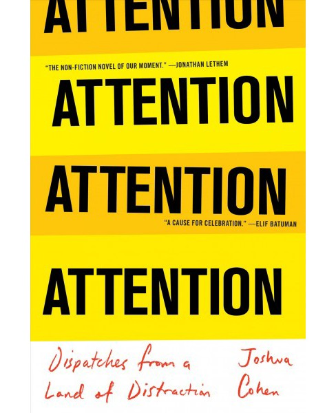 Attention : Dispatches from a Land of Distraction -  by Joshua Cohen (Hardcover) - image 1 of 1