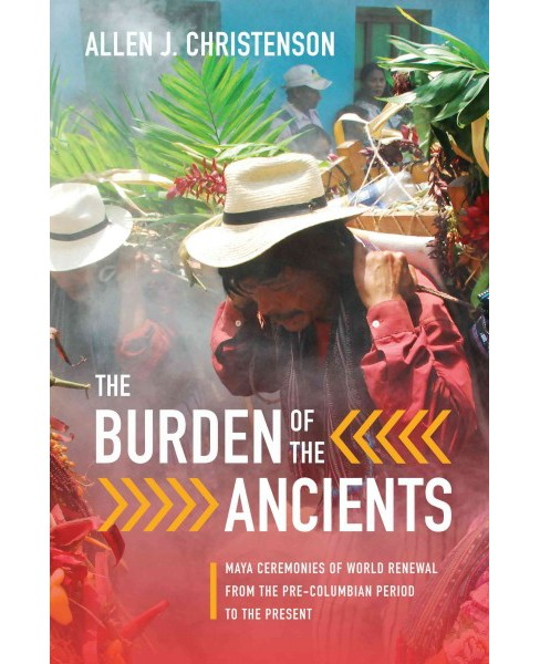 Burden of the Ancients : Maya Ceremonies of World Renewal from the Precolumbian Period to the Present - image 1 of 1