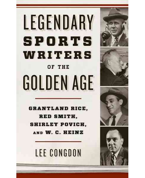 Legendary Sports Writers of the Golden Age : Grantland Rice, Red Smith, Shirley Povich, and W. C. Heinz - image 1 of 1