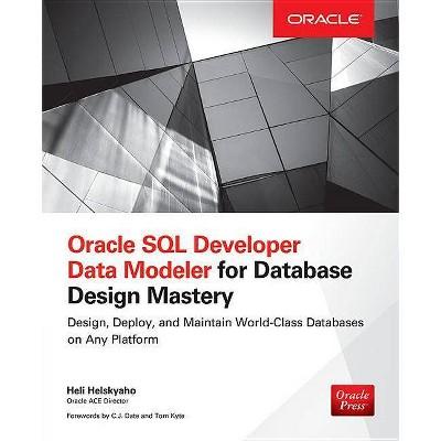 Oracle SQL Developer Data Modeler for Database Design Mastery - (Oracle Press) by  Heli Helskyaho (Paperback)