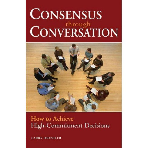Consensus Through Conversations - by  Larry Dressler (Paperback) - image 1 of 1