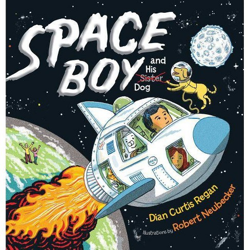 Space Boy and His Dog - by  Dian Curtis Regan (Hardcover) - image 1 of 1