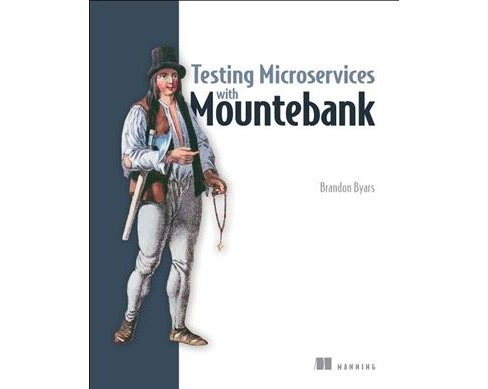 Testing Microservices With Mountebank -  by Brandon Byars (Paperback) - image 1 of 1