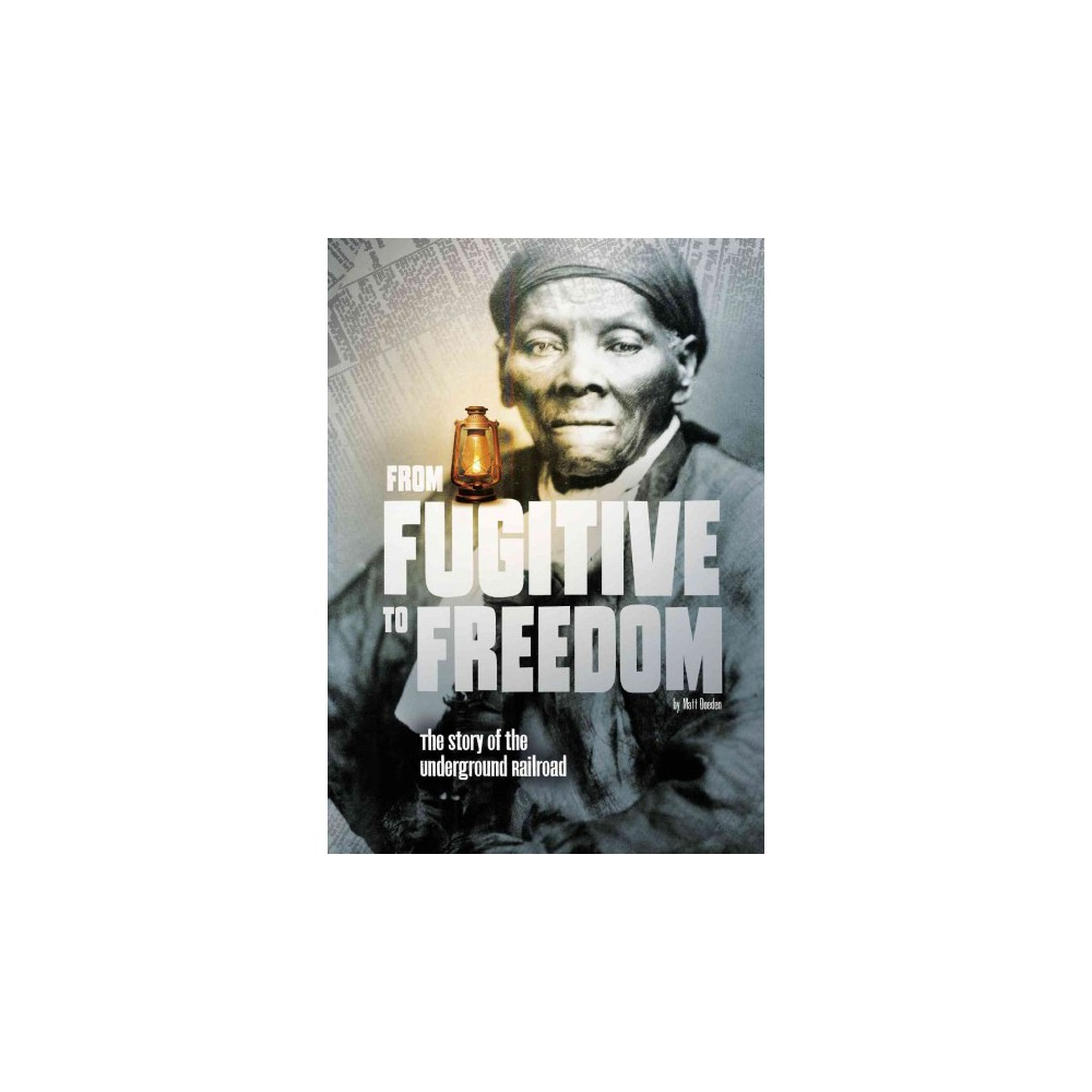 From Fugitive to Freedom : The Story of the Underground Railroad (Paperback) (Steven Otfinoski)