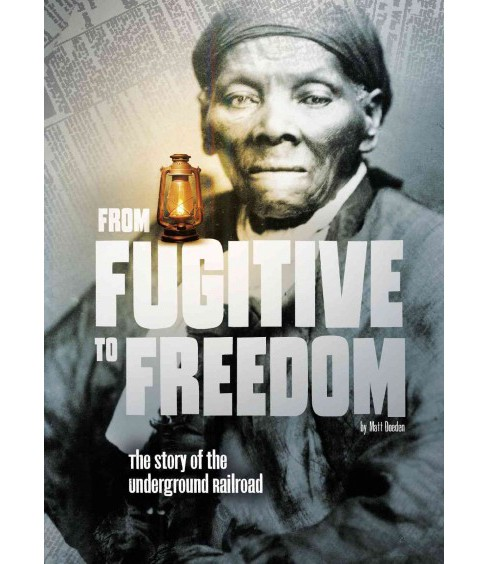 From Fugitive to Freedom : The Story of the Underground Railroad (Paperback) (Steven Otfinoski) - image 1 of 1