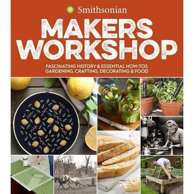 Smithsonian Makers Workshop - (Paperback)
