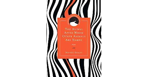Animal After Whom Other Animals Are Named (Paperback) (Nicole Sealey) - image 1 of 1